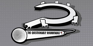 The Questionably Roundtable